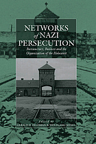 Networks of Nazi persecution bureaucracy, business, and the organization of the Holocaust