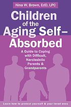 Children of the aging self-absorbed : a guide to coping with difficult, narcissistic parents & grandparents