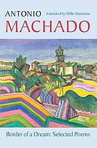 Border of a dream : selected poems of Antonio Machado