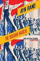 Ayn Rand : the Russian radical