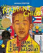 Radiant child : the story of young artist Jean-Michel Basquiat