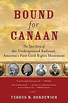 Bound for Canaan : the the epic story of the underground railroad, America's first civil rights movement