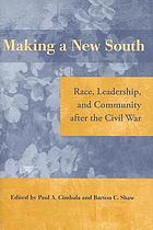 Making a new South : race, leadership, and community after the Civil War