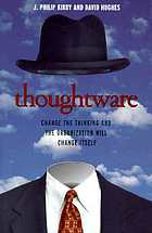 Thoughtware : change the thinking and the organization will change itself