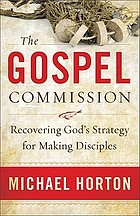 The gospel commission : recovering God's strategy for making disciples