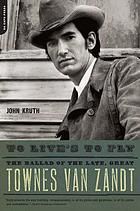 To live's to fly : the ballad of the late, great Townes Van Zandt