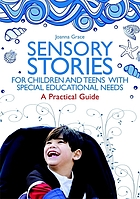 Sensory stories for children and teens with special educational needs : a practical guide