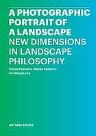 A photographic portrait of a landscape : new dimensions in landscape philosophy