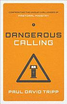Dangerous calling : confronting the unique challenges of pastoral ministry