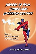 Heroes of film, comics and American culture : essays on real and fictional defenders of home