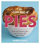 The little book of pies : sweet and savoury pies and tarts for all year round