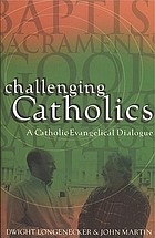 Challenging Catholics : a Catholic-evangelical dialogue