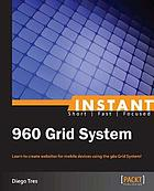 Instant 960 Grid System : learn to create websites for mobile devices using the 960 Grid System