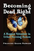 Becoming dead right : a hospice volunteer in urban nursing homes