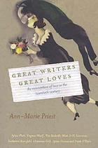 Great writers, great loves : the reinvention of love in the twentieth century