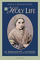 A holy life : the writings of Saint Bernadette of Lourdes