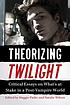 Theorizing Twilight : critical essays on what's... by  Maggie Parke