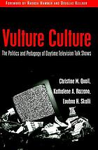 Vulture culture : the politics and pedagogy of daytime television talk shows