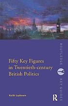 Fifty key figures in twentieth-century British politics