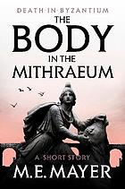 The body in the mithraeum : a death in Byzantium short story