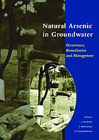 Natural arsenic in groundwater : occurrence, remediation and management : proceedings of the Pre-Congress Workshop