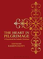 The heart in pilgrimage : a prayerbook for Catholic Christians
