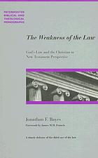 The weakness of the law : God's law and the Christian in New Testament perspective