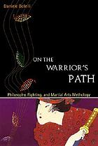 On the warrior's path : fighting, philosophy, and martial arts mythology