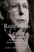 Republican leader : a political biography of Senator Mitch McConnell