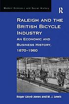 Raleigh and the British bicycle industry an economic and business history, 1870-1960