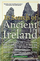 In search of ancient Ireland : the origins of the Irish, from neolithic times to the coming of the English