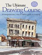 The ultimate drawing course : a comprehensive, easy-to-follow guide to drawing