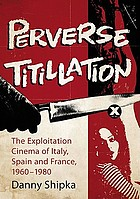 Perverse titillation : the exploitation cinema of Italy, Spain and France, 1960-1980