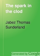 The spark in the clod; a study in evolution,