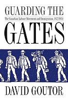 Guarding the gates : the Canadian labour movement and immigration, 1872-1934