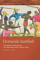 Homicide justified : the legality of killing slaves in the United States and the Atlantic world
