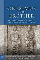 Onesimus, our brother : reading religion, race, and culture in Philemon