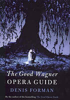 The good Wagner opera guide