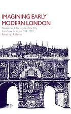 Imagining early modern London : perceptions and portrayals of the city from Stow to Strype, 1598-1720