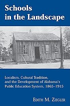 Schools in the landscape : localism, cultural tradition, and the development of Alabama's public education system, 1865-1915