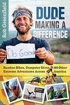 Dude making a difference bamboo bikes, dumpster dives and other extreme adventures across America