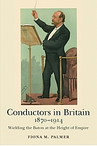 Conductors in Britain, 1870-1914 : wielding the baton at the height of empire
