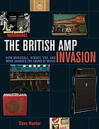 The British amp invasion : how Marshall, Hiwatt, Vox, and more changed the sound of music