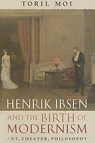 Henrik Ibsen and the birth of modernism : art, theatre, philosophy