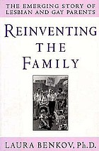 Reinventing the family : the emerging story of lesbian and gay parents
