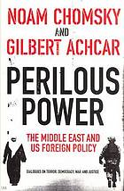 Perilous power : the Middle East and U.S. foreign policy : dialogues on terror, democracy, war, and justice
