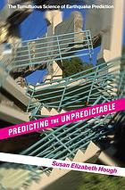 Predicting the unpredictable : the tumultuous science of earthquake prediction