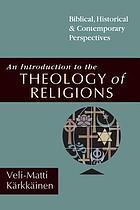 An introduction to the theology of religions : biblical, historical, and contemporary perspectives