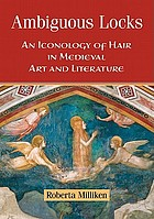 Ambiguous locks : an iconology of hair in medieval art and literature
