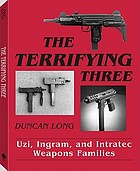 The terrifying three : Uzi, Ingram, and Intratec weapons families